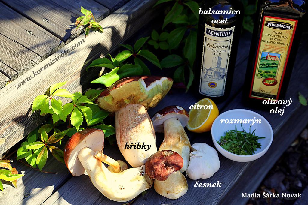 základem jsou čerstvé a pevné houby, rozmarýn, česnek, balsamico ocet, citron, čerstvě mletý pepř, olivový olej a pokud možno hrubší sůl